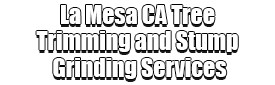La Mesa CA Tree Trimming and Stump Grinding Services Logo-We Offer Tree Trimming Services, Tree Removal, Tree Pruning, Tree Cutting, Residential and Commercial Tree Trimming Services, Storm Damage, Emergency Tree Removal, Land Clearing, Tree Companies, Tree Care Service, Stump Grinding, and we're the Best Tree Trimming Company Near You Guaranteed!
